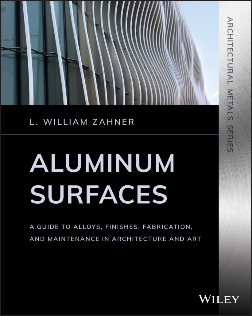 Aluminum Surfaces: A Guide to Alloys, Finishes, Fabrication, and Maintenance in Architecture and Art by L. William Zahner