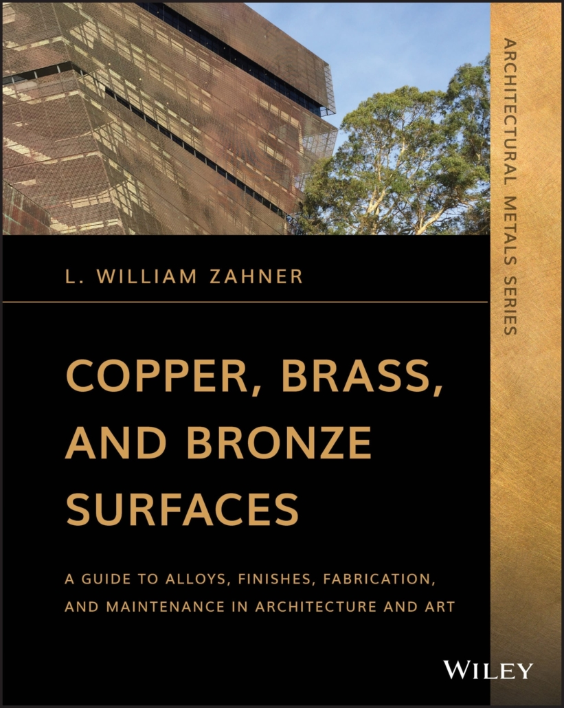 Copper, Brass, and Bronze Surfaces: A Guide to Alloys, Finishes, Fabrication, and Maintenance in Architecture and Art by L. William Zahner