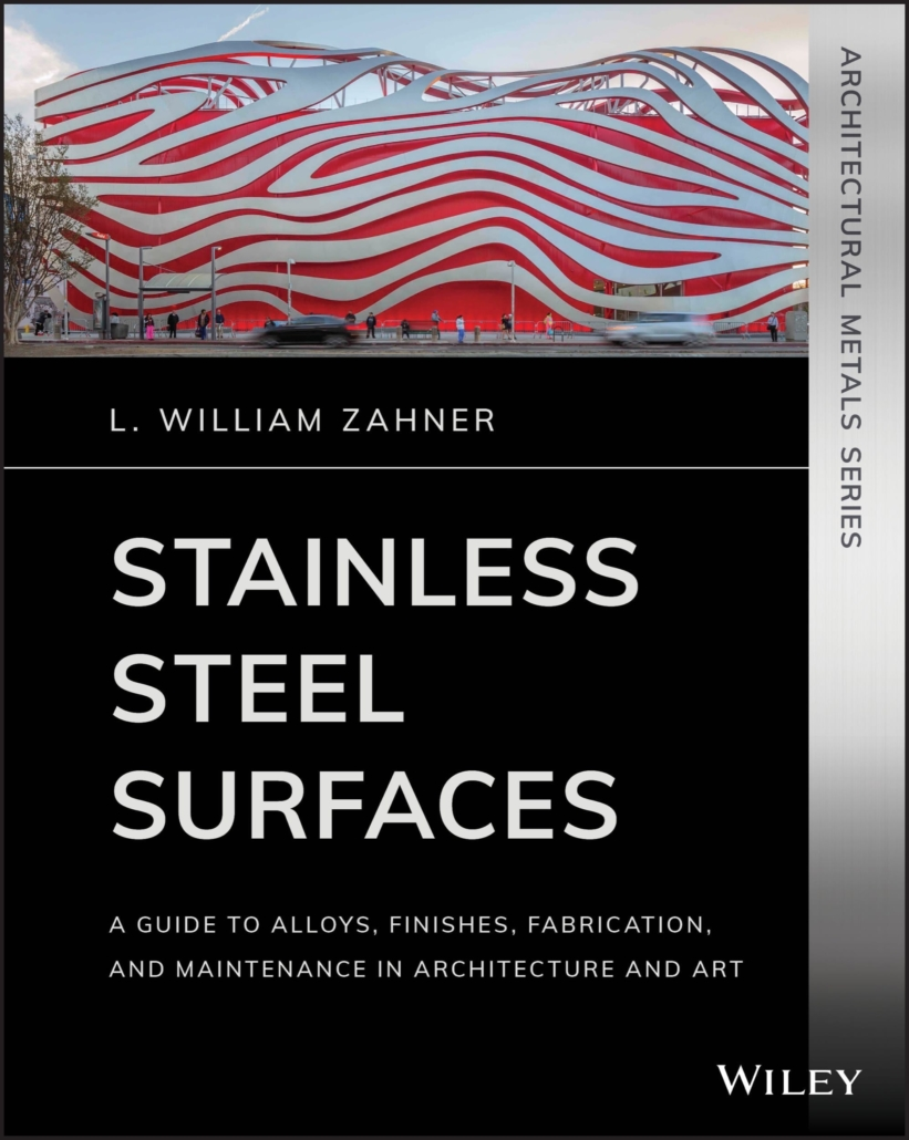 Stainless Steel Surfaces: A Guide to Alloys, Finishes, Fabrication, and Maintenance in Architecture and Art by L. William Zahner
