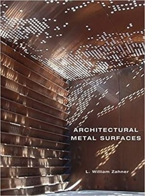 Architectural Metal Surfaces by L. William Zahner